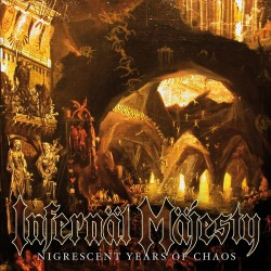 INFERNAL MAJESTY (Can) – 'Nigrescent Years Of Chaos' CD
