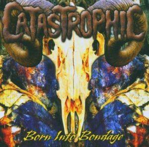 CATASTROPHIC (USA) – 'Born Into Bondage' MCD