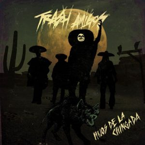 TRASH AMIGOS (Swe) – 'Hijos de la Chingada' CD