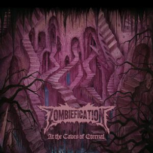 ZOMBIEFICATION (Mex) – 'At The Caves Of Eternal' CD