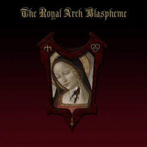 THE ROYAL ARCH BLASPHEME (USA) – 'The Royal Arch Blaspheme' CD