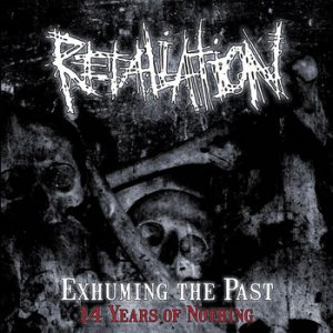 RETALIATION (Swe) – 'Exhuming The Past - 14 Years Of Nothing' CD