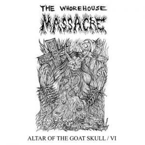 THE WHOREHOUSE MASSACRE (Can) – 'Altar of the Goat Skull/VI' CD