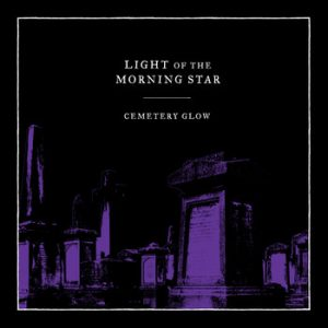 LIGHT OF THE MORNING STAR (UK) – 'Cemetery Glow' MCD Digipack
