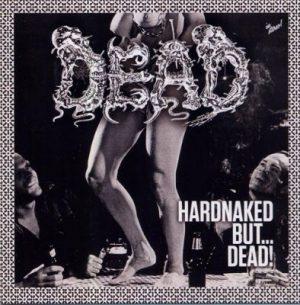 DEAD (Ger) – 'Hardnaked...But Dead!' CD