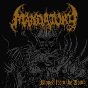 MANDATORY (Ger) – 'Ripped From The Tomb' CD