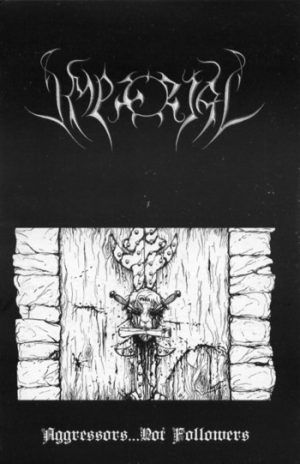 IMPERIAL (Fra) – 'Aggressors…Not Followers' TAPE