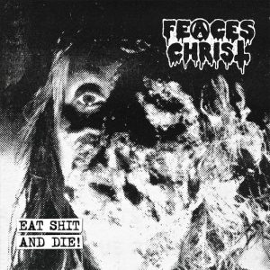 FEACES CHRIST (Ger) – 'Eat Shit and Die' MCD